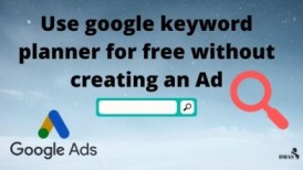 How To Use Google Keyword Planner For Free Without Creating An Ad
